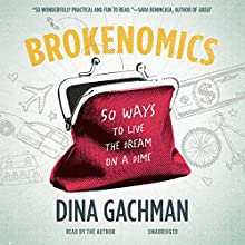 Brokenomics: 50 Ways to Live the Dream on a Dime (       UNABRIDGED) by Dina Gachman Narrated by Dina Gachman