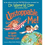 Unstoppable Me!: 10 Ways to Soar Through Life ~ Wayne W. Dyer