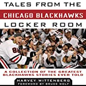 Tales from the Chicago Blackhawks Locker Room: A Collection of the Greatest Blackhawks Stories Ever Told | [Harvey Wittenberg]