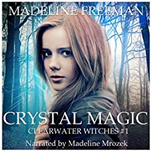 Crystal Magic: Clearwater Witches Book 1 Audiobook by Madeline Freeman Narrated by Madeline Mrozek