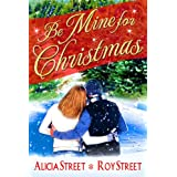 Be Mine For Christmas (A Contemporary Romance Short) ~ Alicia Street
