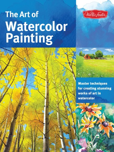 The Art of Watercolor Painting: Master Techniques for Creating Stunning Works of Art in Watercolor (Collector's Series)