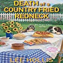 Death of a Country Fried Redneck: A Hayler Powell Food and Cocktails Mystery, Book 2 Audiobook by Lee Hollis Narrated by Tara Ochs