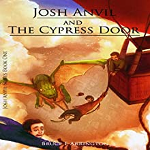 Josh Anvil and the Cypress Door: Josh Anvil Series, Book 1 Audiobook by Bruce E. Arrington Narrated by Bruce E. Arrington