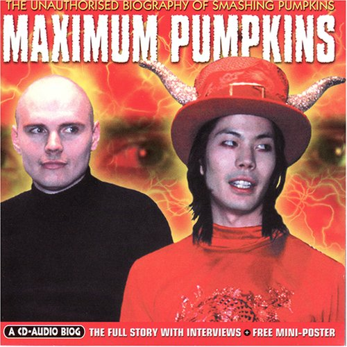 Maximum Audio Biography: Smashing Pumpkins by Smashing Pumpkins