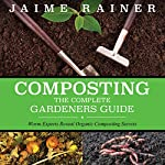 Composting: The Complete Gardeners Guide | Jaime Rainer