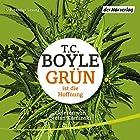 Grün ist die Hoffnung Hörbuch von T. C. Boyle Gesprochen von: Stefan Kaminski