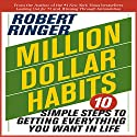 Million Dollar Habits: 10 Simple Steps to Getting Everything You Want in Life Audiobook by Robert Ringer Narrated by Bruce Reizen