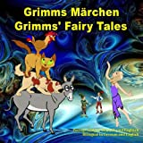 Grimms Märchen, Zweisprachig in Deutsch und Englisch. Grimms' Fairy Tales, Bilingual in German and English: Dual Language Illustrated Book for Children (German and English Edition)