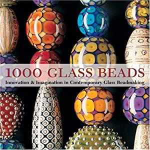 1000 Glass Beads: Innovation &amp; Imagination in Contemporary Glass Beadmaking (500 Series)