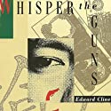 Whisper the Guns (       UNABRIDGED) by Edward Cline Narrated by R. C. Bray