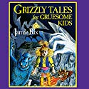 Grizzly Tales for Gruesome Kids Audiobook by Jamie Rix Narrated by Jamie Rix