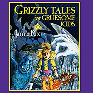 Grizzly Tales for Gruesome Kids Audiobook