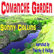 Comanche Garden (       UNABRIDGED) by Sonny Collins Narrated by Timothy B Phillips