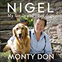 Nigel: My Family and Other Dogs Hörbuch von Monty Don Gesprochen von: Monty Don