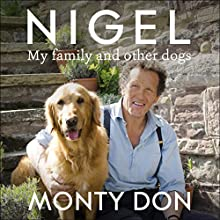Nigel: My Family and Other Dogs Audiobook by Monty Don Narrated by Monty Don