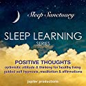 Positive Thoughts, Optimistic Attitude & Thinking for Healthy Living: Sleep Learning, Guided Self Hypnosis, Meditation & Affirmations Audiobook by  Jupiter Productions Narrated by Anna Thompson