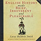 English History Made Brief, Irreverent, and Pleasurable Hörbuch von Lacey Baldwin Smith Gesprochen von: Peter Noble