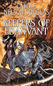 Keepers of Edanvant (A Sword and Circlet) by Carole Nelson Douglas