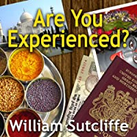 Are You Experienced? (       UNABRIDGED) by William Sutcliffe Narrated by Tom Lawrence