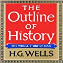 The Outline of History: Being a Plain History of Life and Mankind (       UNABRIDGED) by H. G. Wells Narrated by Bernard Mayes
