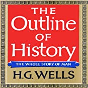 The Outline of History: Being a Plain History of Life and Mankind | [H. G. Wells]