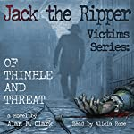 Jack the Ripper Victims Series: Of Thimble and Threat | Alan M. Clark
