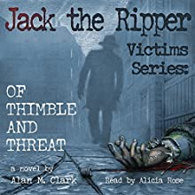 Jack the Ripper Victims Series: Of Thimble and Threat (       UNABRIDGED) by Alan M. Clark Narrated by Alicia Rose