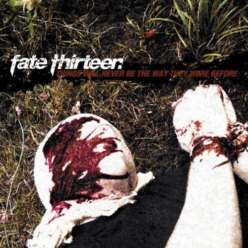 Things Will Never Be the Way They Were Before by Fate Thirteen (2006-01-10)