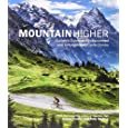 Mountain Higher: Europe's Extreme, Undiscovered and Unforgettable Cycle Climbs