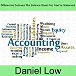 Differences Between the Balance Sheet and Income Statement | Daniel Low