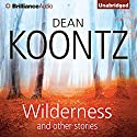 Wilderness and Other Stories (       UNABRIDGED) by Dean Koontz Narrated by Dick Hill, MacLeod Andrews, Will Damron, Tanya Eby