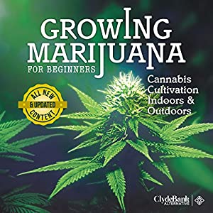 Growing Marijuana for Beginners: Cannabis Cultivation Indoors and Outdoors Audiobook