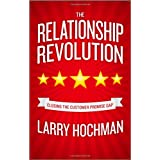 The Relationship Revolution: Closing the Customer Promise Gapby Larry Hochman