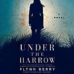 Under the Harrow: A Novel | Flynn Berry