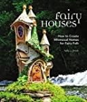 Fairy Houses: How to Create Whimsical...