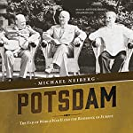 Potsdam: The End of World War II and the Remaking of Europe | Michael Neiberg