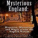 Mysterious England: Monsters, Mysteries, and Magic Across the English Nation Audiobook by  Charles River Editors, Sean McLachlan Narrated by Colin Fluxman