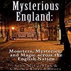 Mysterious England: Monsters, Mysteries, and Magic Across the English Nation Hörbuch von  Charles River Editors, Sean McLachlan Gesprochen von: Colin Fluxman