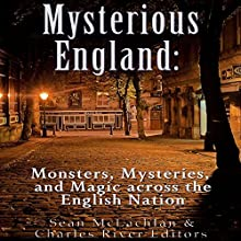 Mysterious England: Monsters, Mysteries, and Magic Across the English Nation | Livre audio Auteur(s) :  Charles River Editors, Sean McLachlan Narrateur(s) : Colin Fluxman
