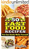 50 Fast Food Recipes: You Can Easily Make Yourself (Everyday Food Recipes,Simple Food Recipes,Donuts Recipe,Fast Food Restaurants,)