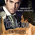Curling Iron: A Bad Boyfriends Novella Audiobook by Nya Rawlyns Narrated by Michael Ferraiuolo