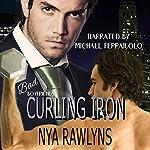 Curling Iron: A Bad Boyfriends Novella   Nya Rawlyns