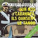 Sur nos cadavres, ils dansent le tango | Livre audio Auteur(s) : Maurice Gouiran Narrateur(s) : François Montagut