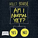 Am I Normal Yet? Audiobook by Holly Bourne Narrated by Charlie Sanderson