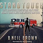 Stand Tough: The Courageous Story of One Man's Fight against Rare Illness and Multiple Limb Loss | B. Neil Brown