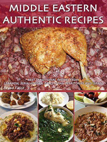 Middle Eastern Authentic Recipes: Best Traditional Recipes From Lebanon, Syria, Jordan, Palestinian Territories and Israel by Zeyad Fayiz