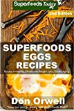 Superfoods Eggs Recipes: Over 45 Quick & Easy Gluten Free Low Cholesterol Whole Foods Recipes full of Antioxidants & Phytochemicals (Natural Weight Loss Transformation Book 171)