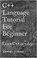 C++ Language Tutorial For Beginner: Learn C++ in 7 days Front Cover