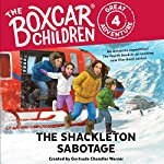 The Shackleton Sabotage: The Boxcar Children Great Adventure, Book 4   Gertrude Chandler Warner